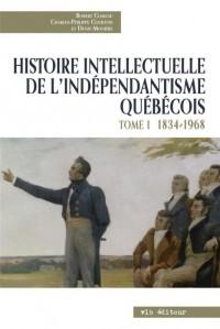 Histoire Intellectuelle de l'Independantisme Quebecois V 01