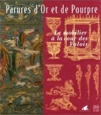 Parrures d'or et de pourpre : Le Mobilier à la cour des Valois