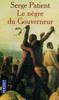 Le nègre du gouverneur : Suivi de Guyane pour tout dire et Le mal du pays