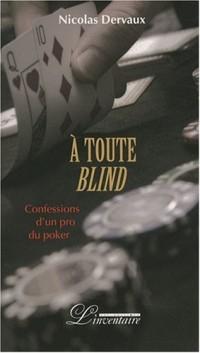 A toute blind : Confessions d'un pro du poker