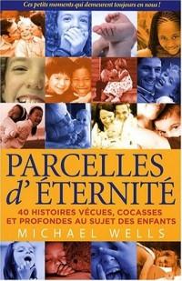 Parcelles d'éternité : 40 histoires vécues, cocasses et profondes au sujet des enfants