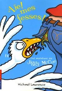 Aïe mes fesses ! : Une aventure de Jiggy McCue