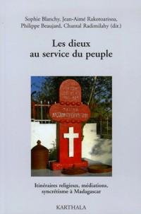 Les dieux au service du peuple : Itinéraires religieux, médiations, syncrétisme à Madagascar