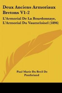 Deux Anciens Armoriaux Bretons V1-2: L'Armorial de La Bourdonnaye, L'Armorial Du Vaumeloisel (1896)
