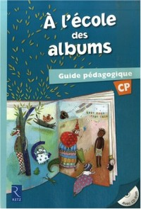 A l'école des albums CP : Guide pédagogique (1Cédérom)