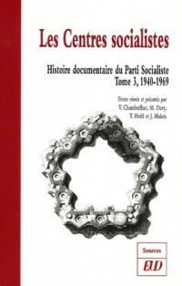 Histoire documentaire du Parti Socialiste : Tome 3, Les Centres socialistes 1940-1969
