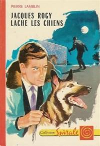 Jacques Rogy lache les chiens : Série : Les grands reportages de Jacques Rogy : Collection : Spirale cartonnée & illustrée