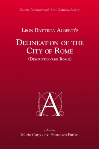 Leon Battista Alberti's Delineation Of The City Of Rome: Descripto Vrbis Romae