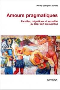 Amours pragmatiques : Familles, migrations et sexualité au Cap-Vert aujourd'hui
