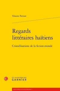 Regards littéraires haïtiens : Cristallisations de la fiction-monde