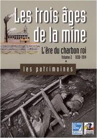 Les trois âges de la mine : Volume 2, L'ère du charbon roi 1830-1914
