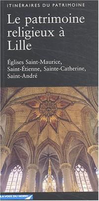 Le patrimoine religieux à Lille : Eglises Saint-Maurice, Saint-Etienne, Sainte-Catherine, Saint-André