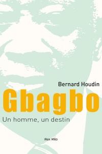 Gbagbo, un Homme, un Destin