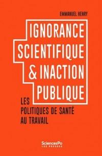 Ignorance scientifique et inaction publique. Les politiques de santé au travail
