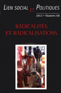 Lien social et politiques, N° 68/2012 : Radicalités et radicalisations