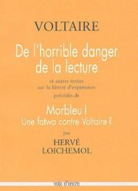 De l'horrible danger de la lecture : Suivi de Livres, Liberté d'imprimer, Fanatisme et précédé de Morbleu ! Une fatwa contre Voltaire ?