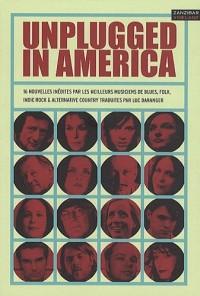 Unplugged in America : 16 nouvelles inédites par les meilleurs musiciens de blues, folk, indi folk & alternative country