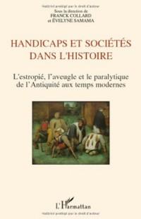 Handicaps et sociétés dans l'histoire : L'estropié, l'aveugle et le paralytique de l'Antiquité aux temps modernes