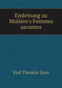 Einleitung Zu MoliÃ?re's Femmes Savantes (German Edition)