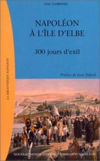 Napoléon à l'Île d'Elbe : 300 jours d'exil