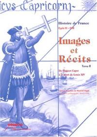 Images et récits Cycle 3 CM1 : Tome 2, De Hugues Capet à la mort de Louis XIV