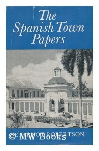 The Spanish Town Papers : Some Sidelights on the American War of Independence / by E. Arnot Robertson. Photos. by H. E. Turner