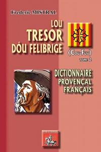 Lou tresor dou Felibrige : Dictionnaire provençal-français Tome 2 (Cou-Fuv)