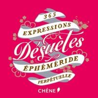 365 expressions désuètes: EPHEMERIDE PERPETUELLE