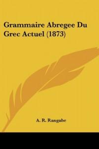 Grammaire Abregee Du Grec Actuel (1873)