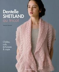 Dentelle Shetland au tricot : Châles, cols, écharpes & cape