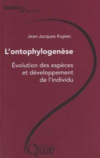 L'Ontophylogenese - Evolution des Especes et Developpement de l'Individu