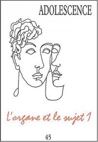 Adolescence, numéro 45 : L'organe et le sujet