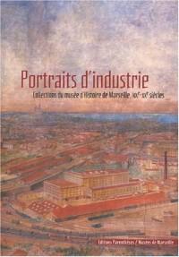 Portraits d'industrie : Collections du Musée d'histoire de Marseille, XIXème-XXème siècles