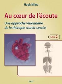 Au coeur de l'écoute, livre 2 : Une approche visionnaire de la thérapie cranio-sacrée