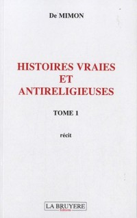 Histoires vraies et antireligieuses : Tome 1