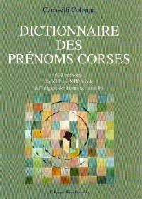 Dictionnaires des prénoms corses : 630 prénoms, du XIIIe au XIXe siècle à l'origine des noms de familles