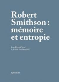 Robert Smithson - Mémoire et Entropie