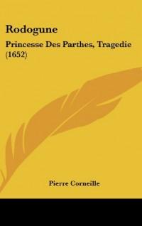 Rodogune: Princesse Des Parthes, Tragedie (1652)
