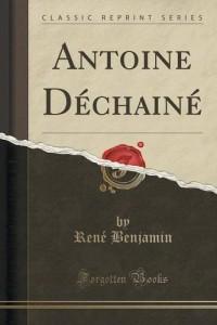 Antoine Dechaine (Classic Reprint)