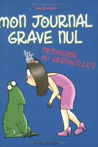 Mon journal grave nul, Tome 3 : Princesse ou grenouille ? : Le journal de Jasmine Kelly