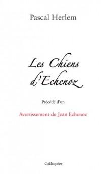 Les Chiens d'Echenoz - Precede d'un Avertissement de Jean Echenoz