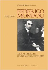 Federico Mompou, 1893-1987 : A la recherche d'une musique perdue