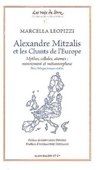 Alexandre Mitzalis et les chants de l'Europe : Mythes, cellules, atomes : mouvement et métamorphose