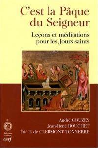 C'est la Pâque du Seigneur : Leçons et méditations pour les Jours saints