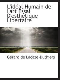 L'idéal Humain de I'art Essai D'esthétique Libertaire