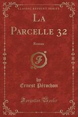 La Parcelle 32: Roman (Classic Reprint)