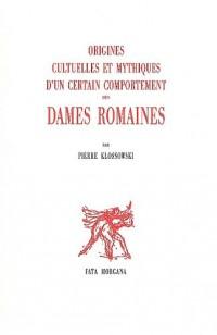 Origines culturelles et mythiques d'un certain comportement des dames romaines