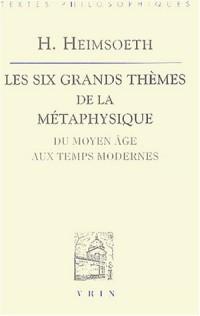 Les six grands thèmes de la métaphysique : Du Moyen Âge aux Temps Modernes