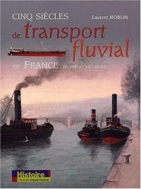 Cinq siècles de transport fluvial en France : XVIIe-XXIe