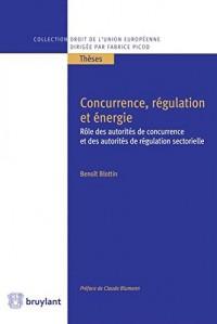 Concurrence, régulation et énergie : Rôle des autorités de concurrence et des autorités de régulation sectorielle